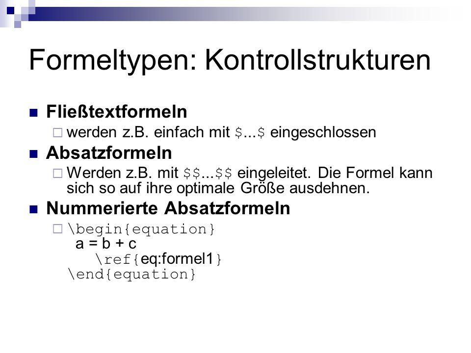 Formeltypen: Kontrollstrukturen Fließtextformeln  werden z.B. einfach mit $... $ eingeschlossen Absatzformeln  Werden z.B. mit $$... $$ eingeleitet.