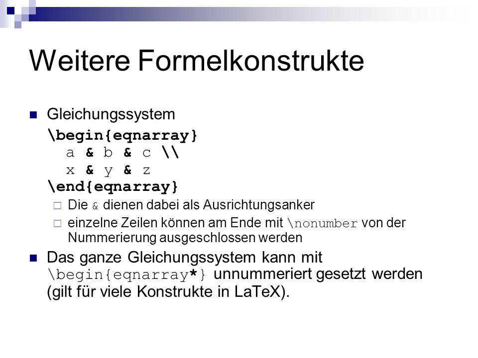 Weitere Formelkonstrukte Gleichungssystem \begin{eqnarray} a & b & c \\ x & y & z \end{eqnarray}  Die & dienen dabei als Ausrichtungsanker  einzelne