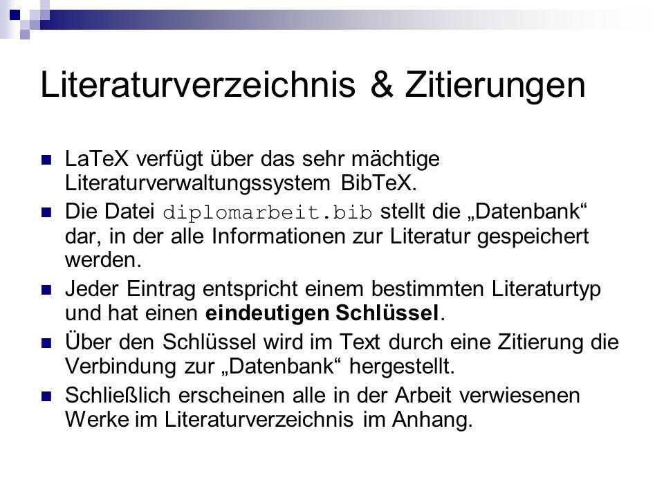 """Literaturverzeichnis & Zitierungen LaTeX verfügt über das sehr mächtige Literaturverwaltungssystem BibTeX. Die Datei diplomarbeit.bib stellt die """"Date"""
