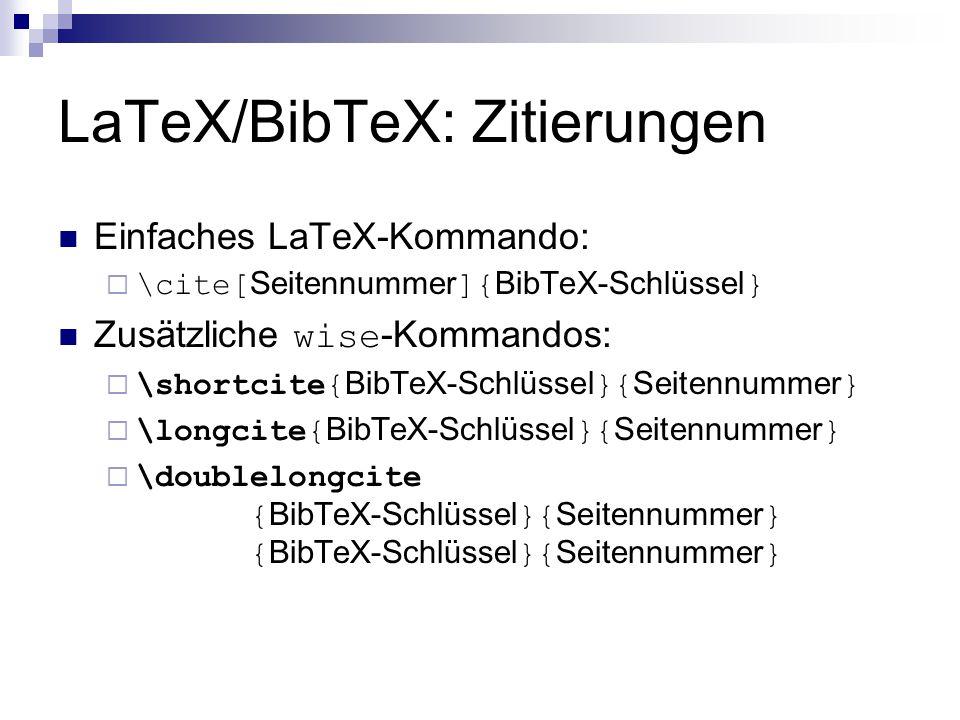 LaTeX/BibTeX: Zitierungen Einfaches LaTeX-Kommando:  \cite[ Seitennummer ]{ BibTeX-Schlüssel } Zusätzliche wise -Kommandos:  \shortcite{ BibTeX-Schl