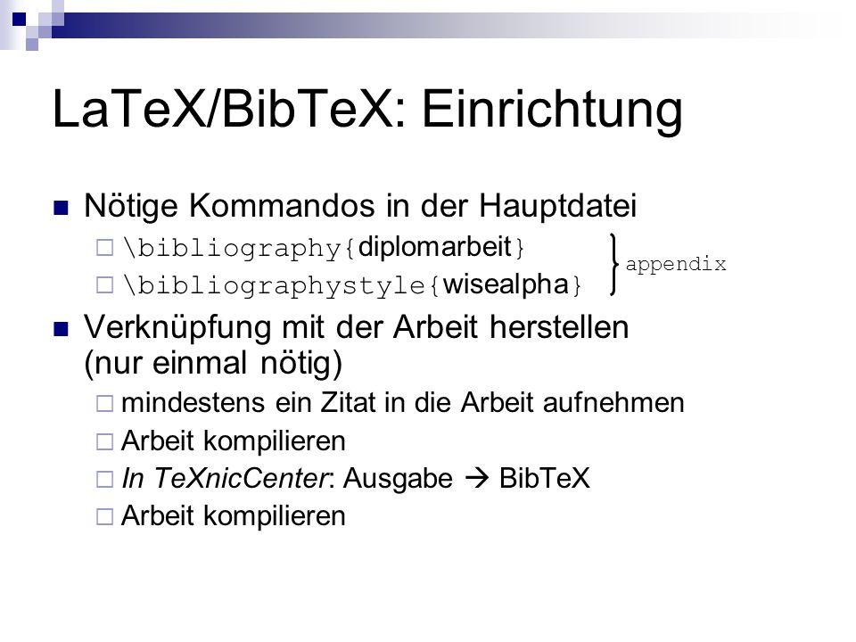 LaTeX/BibTeX: Einrichtung Nötige Kommandos in der Hauptdatei  \bibliography{ diplomarbeit }  \bibliographystyle{ wisealpha } Verknüpfung mit der Arb