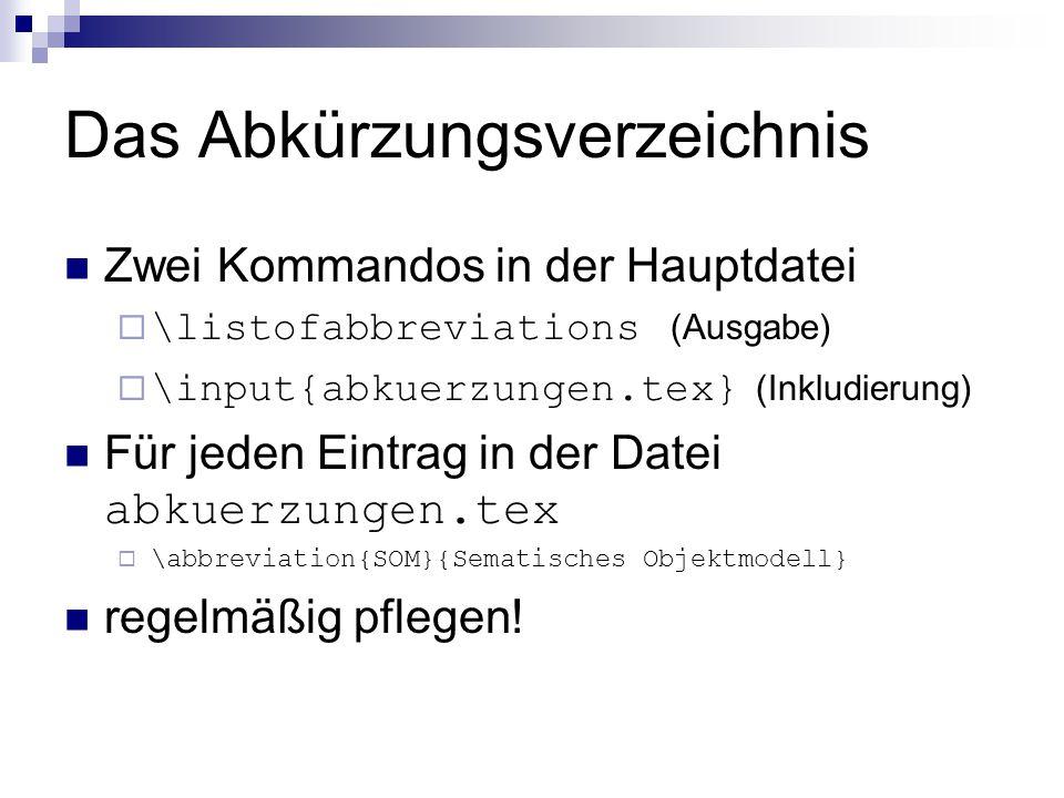 Das Abkürzungsverzeichnis Zwei Kommandos in der Hauptdatei  \listofabbreviations (Ausgabe)  \input{abkuerzungen.tex} (Inkludierung) Für jeden Eintra