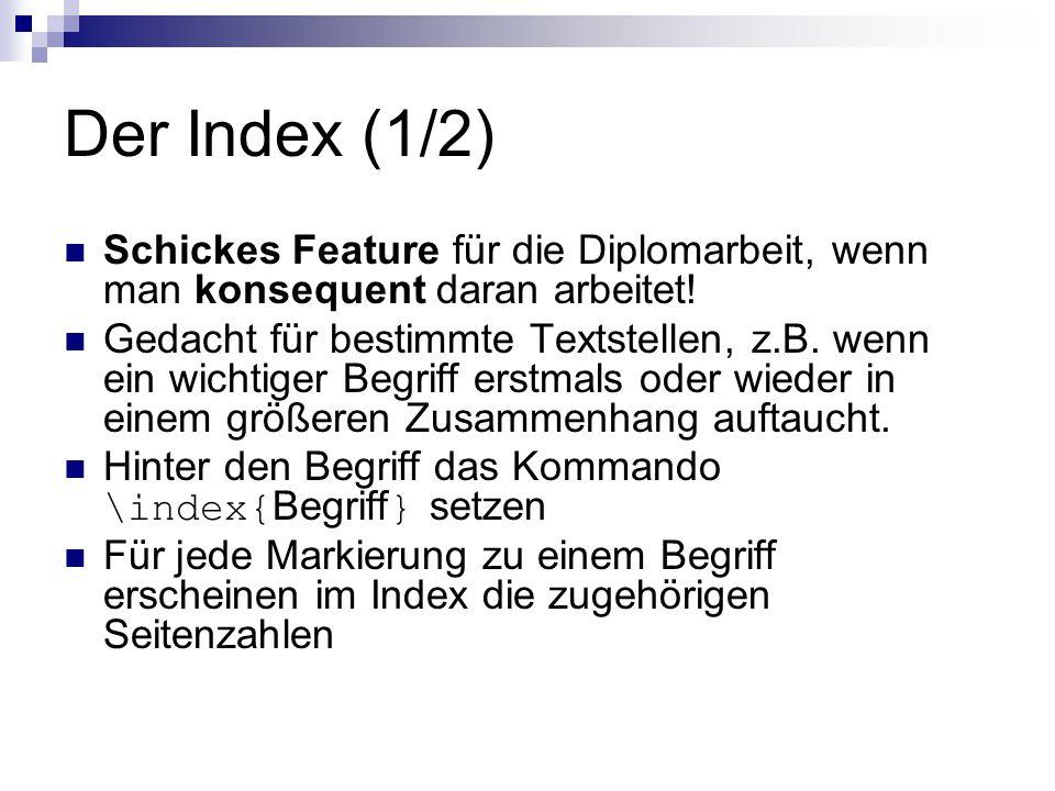 Der Index (1/2) Schickes Feature für die Diplomarbeit, wenn man konsequent daran arbeitet! Gedacht für bestimmte Textstellen, z.B. wenn ein wichtiger