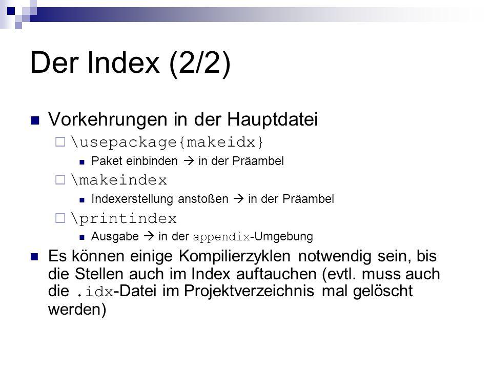 Der Index (2/2) Vorkehrungen in der Hauptdatei  \usepackage{makeidx} Paket einbinden  in der Präambel  \makeindex Indexerstellung anstoßen  in der