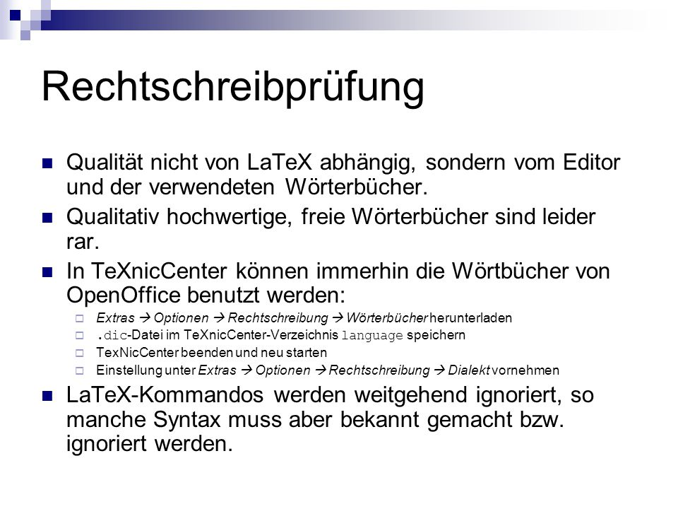 Rechtschreibprüfung Qualität nicht von LaTeX abhängig, sondern vom Editor und der verwendeten Wörterbücher. Qualitativ hochwertige, freie Wörterbücher