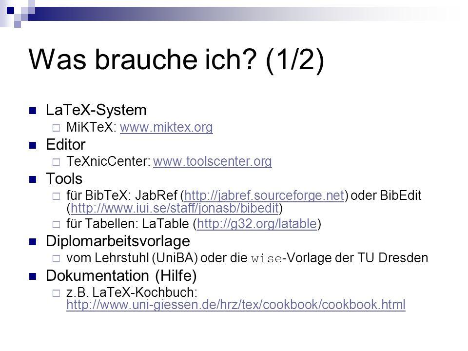 Was brauche ich? (1/2) LaTeX-System  MiKTeX: www.miktex.orgwww.miktex.org Editor  TeXnicCenter: www.toolscenter.orgwww.toolscenter.org Tools  für B