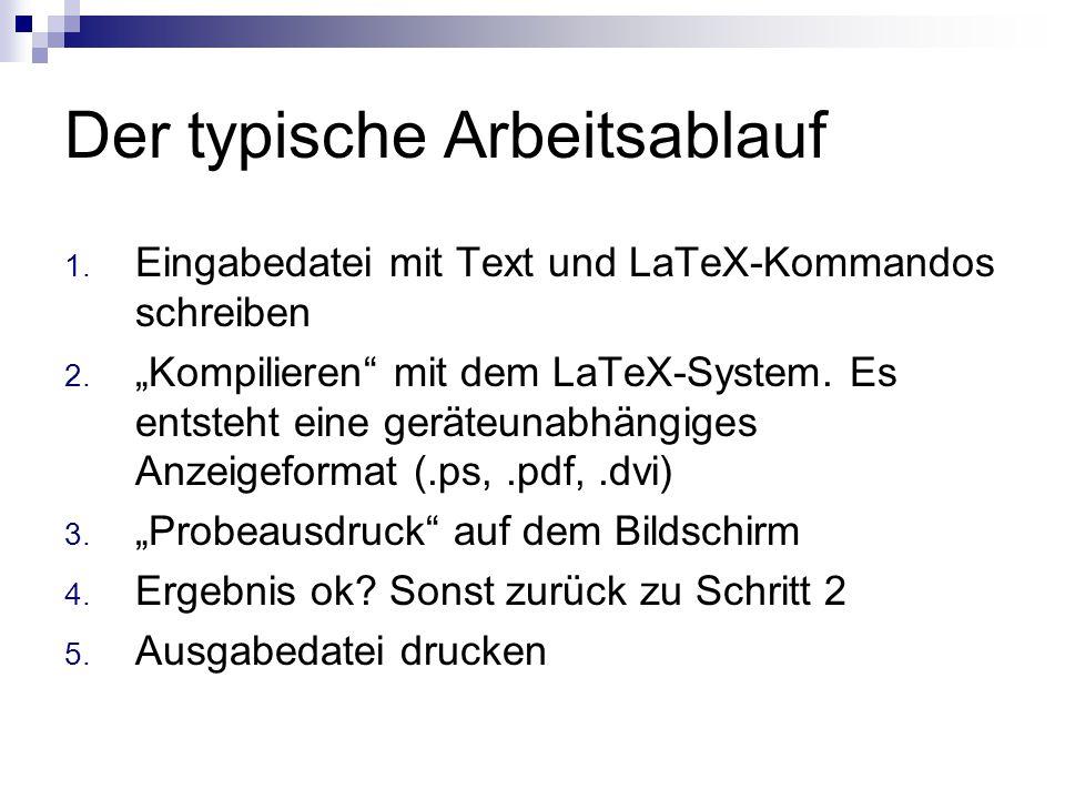 """Der typische Arbeitsablauf 1. Eingabedatei mit Text und LaTeX-Kommandos schreiben 2. """"Kompilieren"""" mit dem LaTeX-System. Es entsteht eine geräteunabhä"""