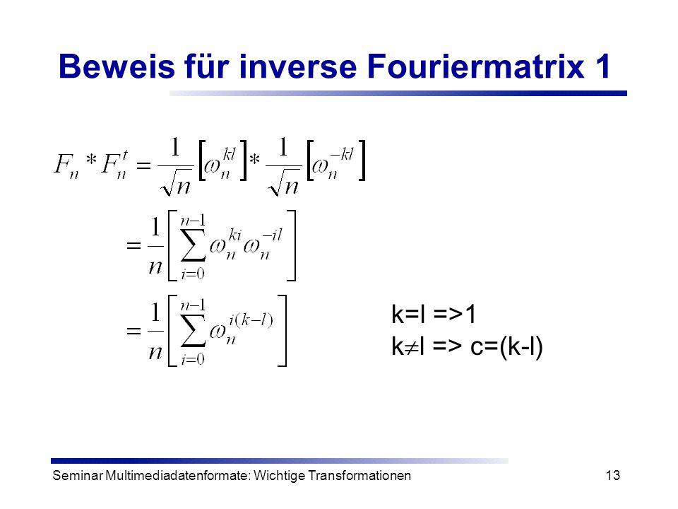 Seminar Multimediadatenformate: Wichtige Transformationen13 Beweis für inverse Fouriermatrix 1 k=l =>1 k  l => c=(k-l)