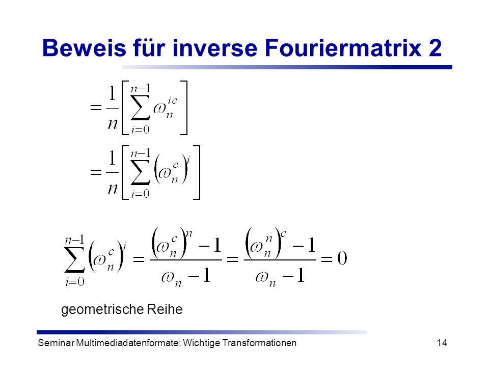 Seminar Multimediadatenformate: Wichtige Transformationen14 Beweis für inverse Fouriermatrix 2 geometrische Reihe