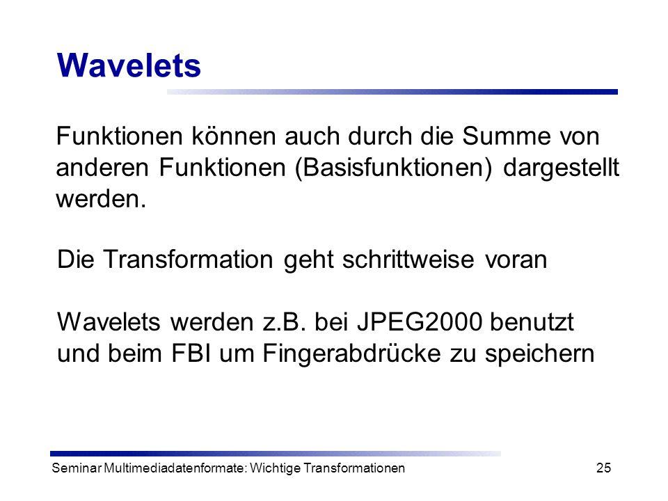 Seminar Multimediadatenformate: Wichtige Transformationen25 Wavelets Funktionen können auch durch die Summe von anderen Funktionen (Basisfunktionen) d