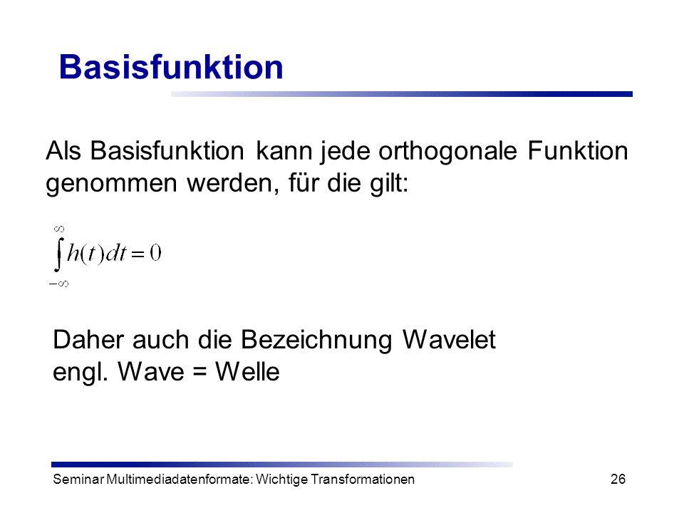Seminar Multimediadatenformate: Wichtige Transformationen26 Basisfunktion Als Basisfunktion kann jede orthogonale Funktion genommen werden, für die gi