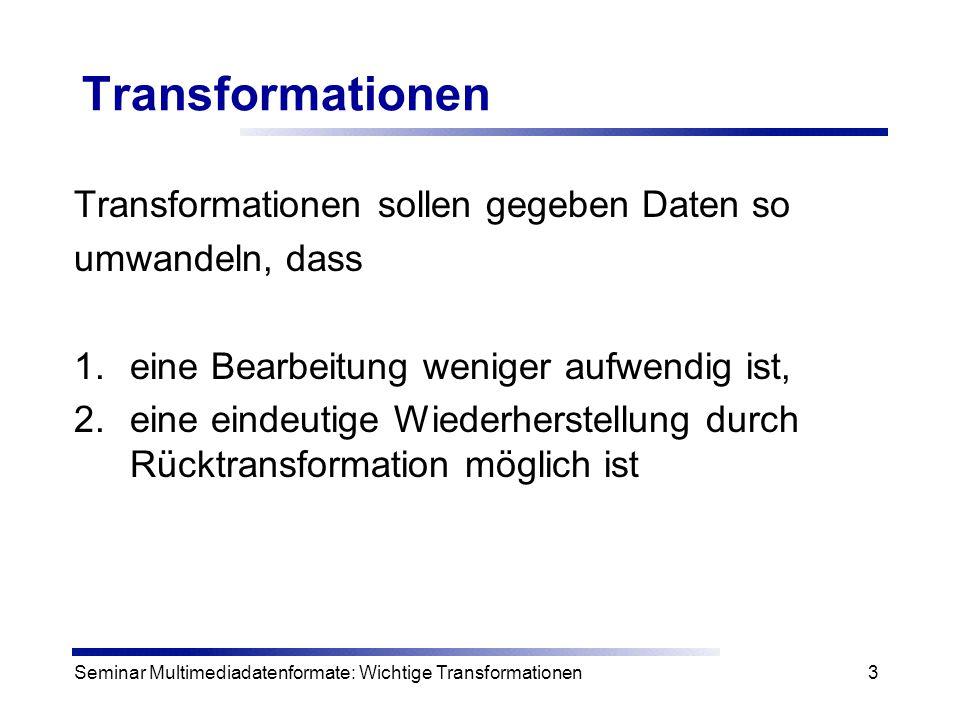 Seminar Multimediadatenformate: Wichtige Transformationen4 Transformationen Transformation und Rücktransformation sind aufwendig Aber: Berechnungen im transformierten Raum sind meist wesentlich einfacher