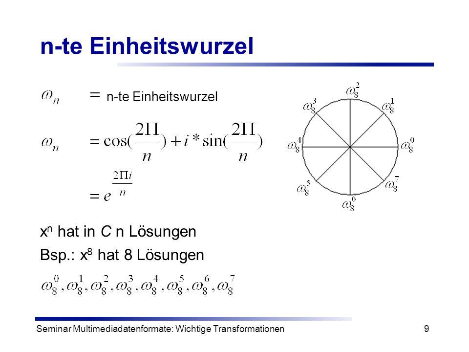 Seminar Multimediadatenformate: Wichtige Transformationen10 Fouriermatrix Def.: Sei n  N und  n n-te Einheitswurzel in C.