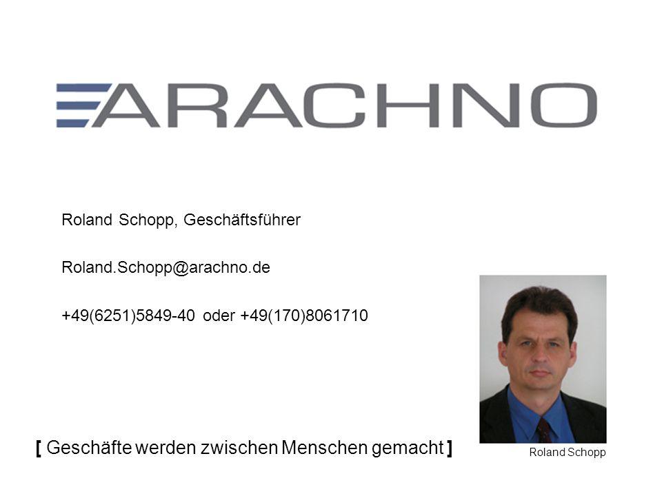 Roland Schopp, Geschäftsführer Roland.Schopp@arachno.de +49(6251)5849-40 oder +49(170)8061710 Roland Schopp [ Geschäfte werden zwischen Menschen gemacht ]