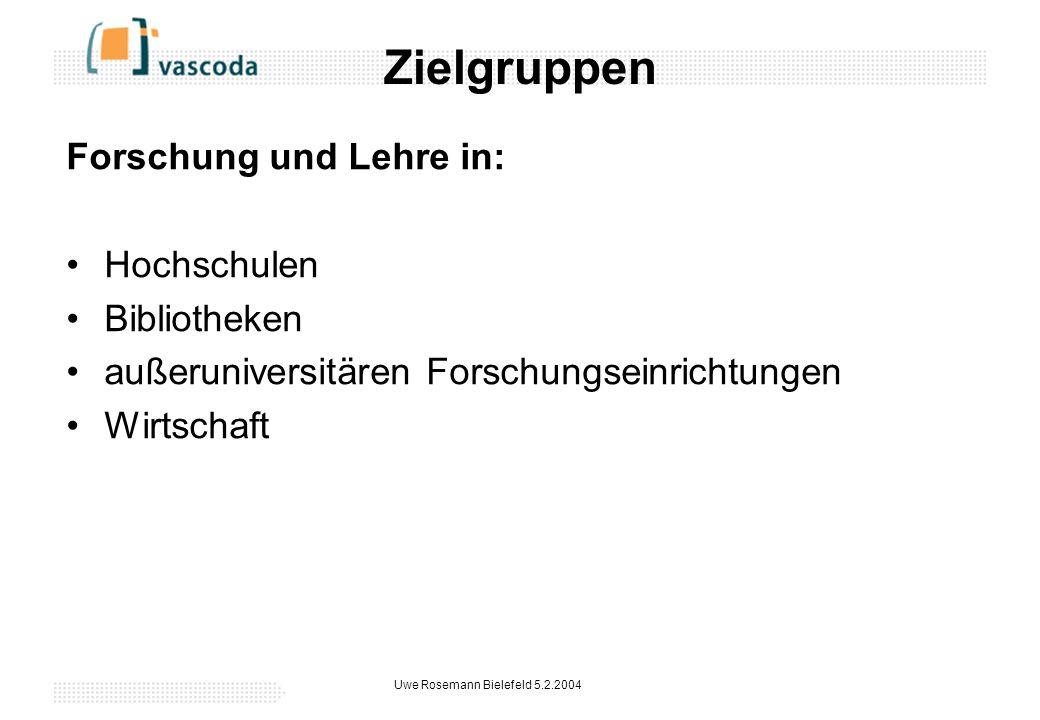 Uwe Rosemann Bielefeld 5.2.2004 Zielgruppen Forschung und Lehre in: Hochschulen Bibliotheken außeruniversitären Forschungseinrichtungen Wirtschaft