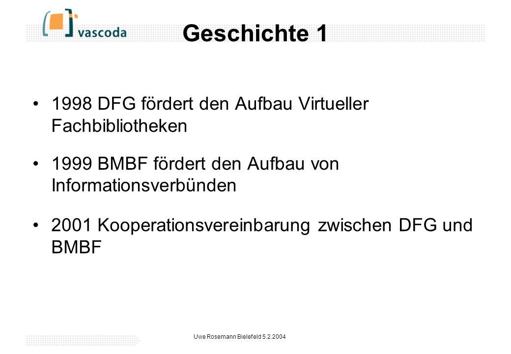 Uwe Rosemann Bielefeld 5.2.2004 Geschichte 1 1998 DFG fördert den Aufbau Virtueller Fachbibliotheken 1999 BMBF fördert den Aufbau von Informationsverbünden 2001 Kooperationsvereinbarung zwischen DFG und BMBF