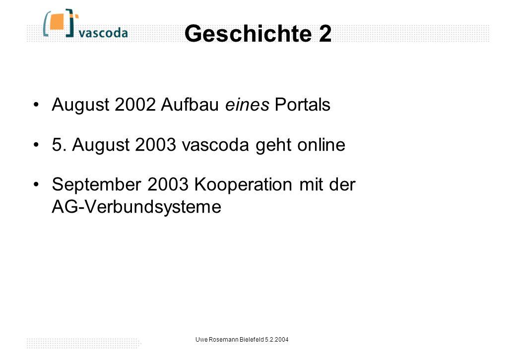 Uwe Rosemann Bielefeld 5.2.2004 Geschichte 2 August 2002 Aufbau eines Portals 5.