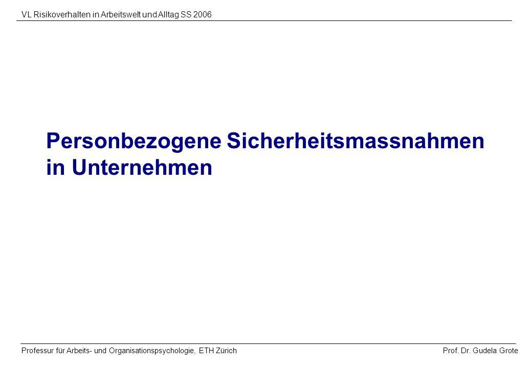 Prof. Dr. Gudela Grote VL Risikoverhalten in Arbeitswelt und Alltag SS 2006 Professur für Arbeits- und Organisationspsychologie, ETH Zürich Personbezo