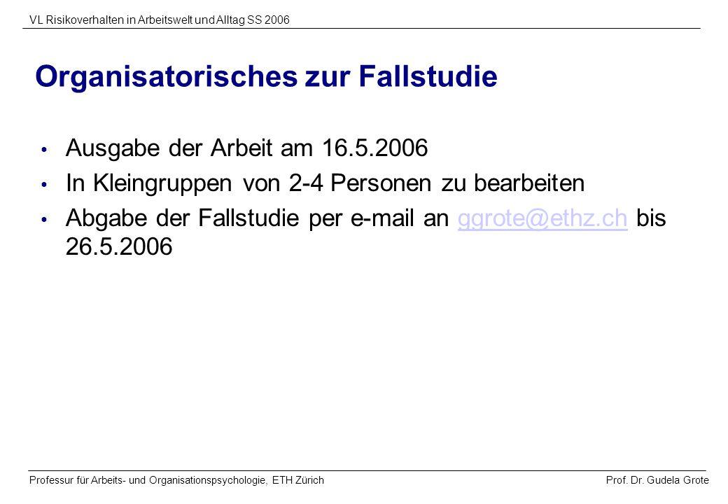 Prof. Dr. Gudela Grote VL Risikoverhalten in Arbeitswelt und Alltag SS 2006 Professur für Arbeits- und Organisationspsychologie, ETH Zürich Organisato