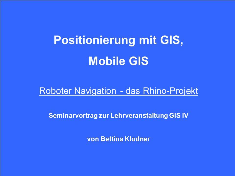 Projekt Das Rhino - Projekt Was ist Rhino Überblick Datenerfassung Positionsermittlung Grid–Based and Topological Maps Movie: Minerva in Aktion Positionsermittlung Positionsbestimmung in einer typischen Umgebung WS nach 4.