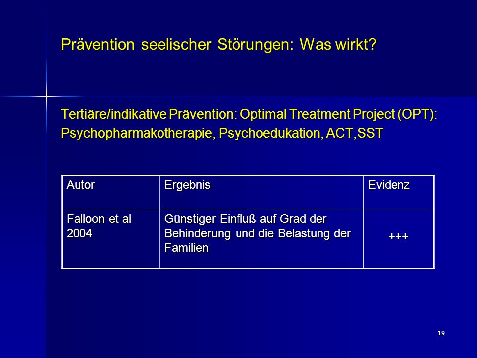 19 Prävention seelischer Störungen: Was wirkt? Tertiäre/indikative Prävention: Optimal Treatment Project (OPT): Psychopharmakotherapie, Psychoedukatio
