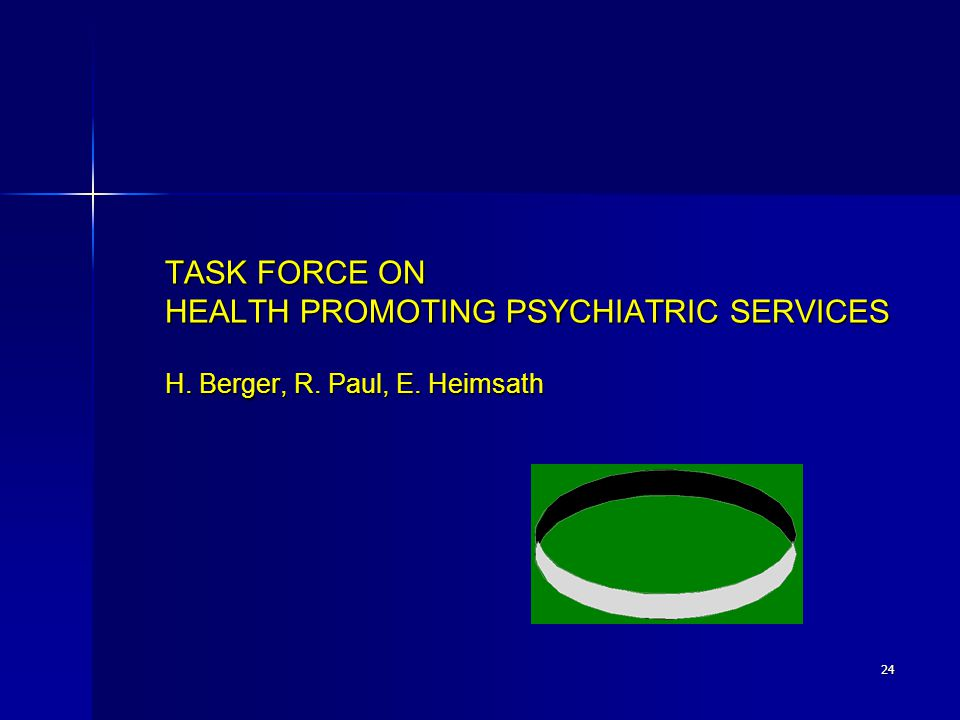 24 TASK FORCE ON HEALTH PROMOTING PSYCHIATRIC SERVICES H. Berger, R. Paul, E. Heimsath