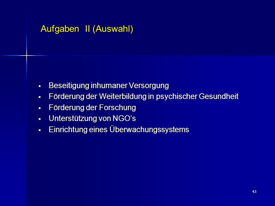 43 Aufgaben II (Auswahl)  Beseitigung inhumaner Versorgung  Förderung der Weiterbildung in psychischer Gesundheit  Förderung der Forschung  Unters