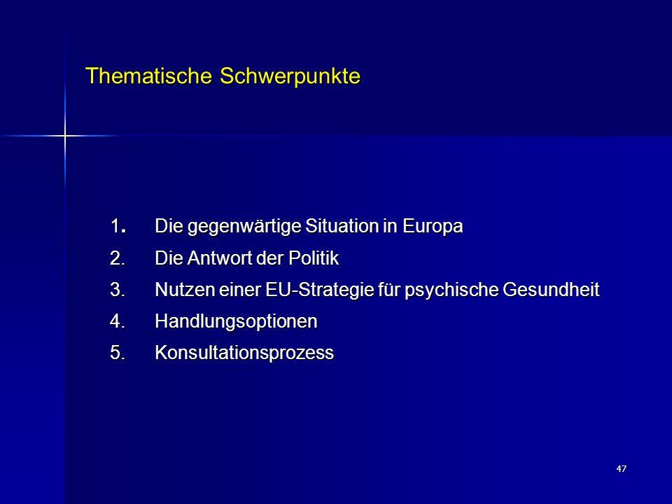 47 Thematische Schwerpunkte 1. Die gegenwärtige Situation in Europa 2.Die Antwort der Politik 3.Nutzen einer EU-Strategie für psychische Gesundheit 4.
