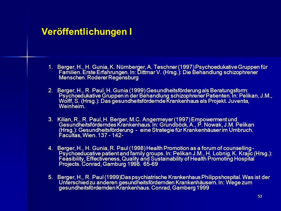 53 Veröffentlichungen I 1. Berger, H., H. Gunia, K. Nürnberger, A. Teschner (1997) Psychoedukative Gruppen für Familien. Erste Erfahrungen. In: Dittma
