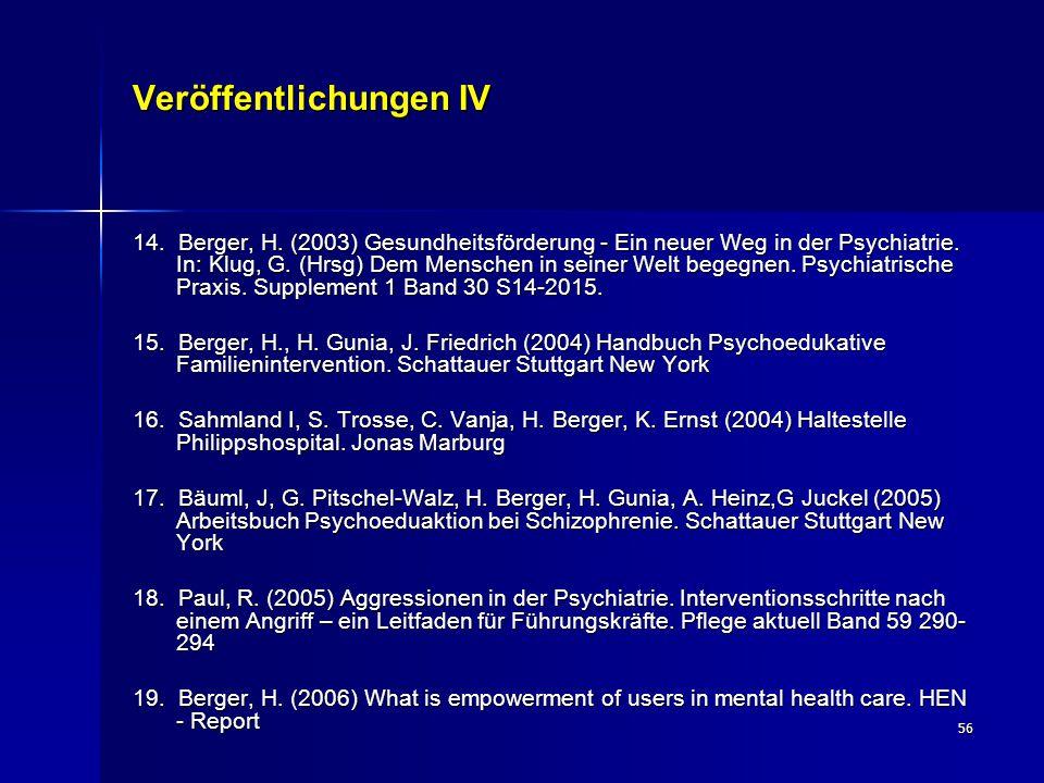 56 Veröffentlichungen IV 14. Berger, H. (2003) Gesundheitsförderung - Ein neuer Weg in der Psychiatrie. In: Klug, G. (Hrsg) Dem Menschen in seiner Wel
