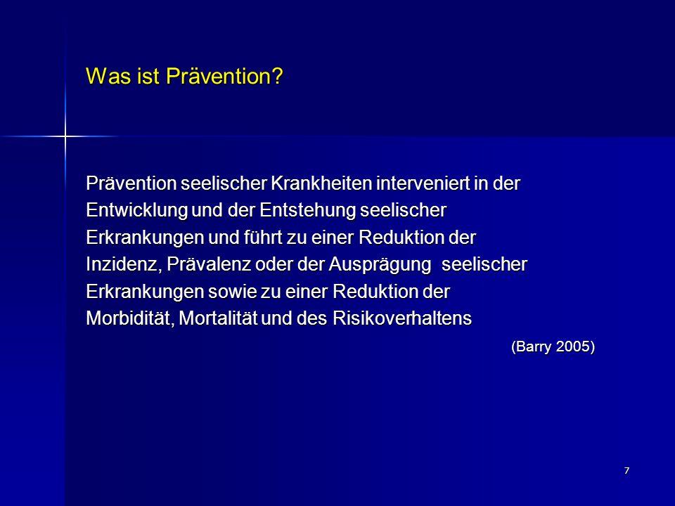 7 Was ist Prävention? Prävention seelischer Krankheiten interveniert in der Entwicklung und der Entstehung seelischer Erkrankungen und führt zu einer