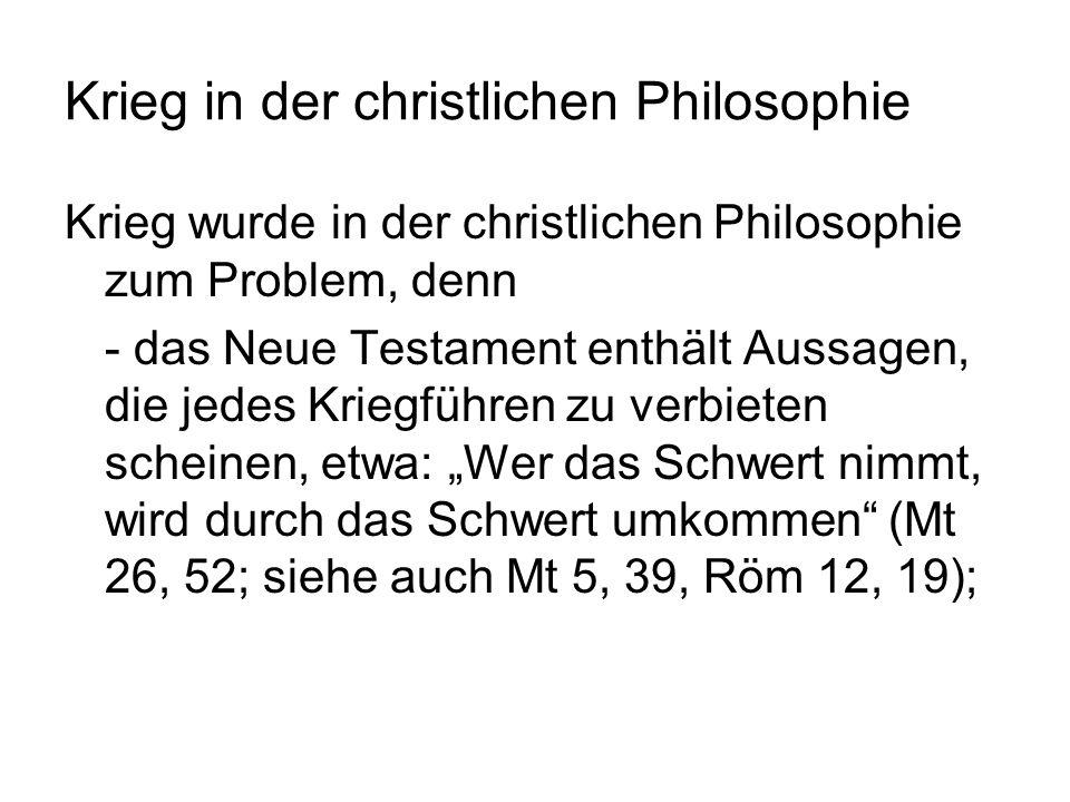 Krieg in der christlichen Philosophie Krieg wurde in der christlichen Philosophie zum Problem, denn - das Neue Testament enthält Aussagen, die jedes K