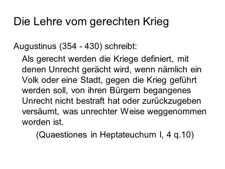 Die klassische Fassung der Lehre vom gerechten Krieg Thomas von Aquin (1225 – 1274): Dreierlei ist erforderlich, damit ein Krieg gerecht sei, - die Autorität des Fürsten, - eine gerechte Sache, - die rechte Absicht der Kriegführenden.