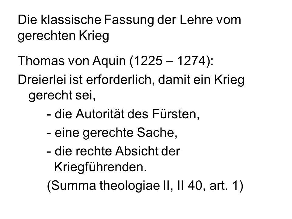 Die klassische Fassung der Lehre vom gerechten Krieg Thomas von Aquin (1225 – 1274): Dreierlei ist erforderlich, damit ein Krieg gerecht sei, - die Au