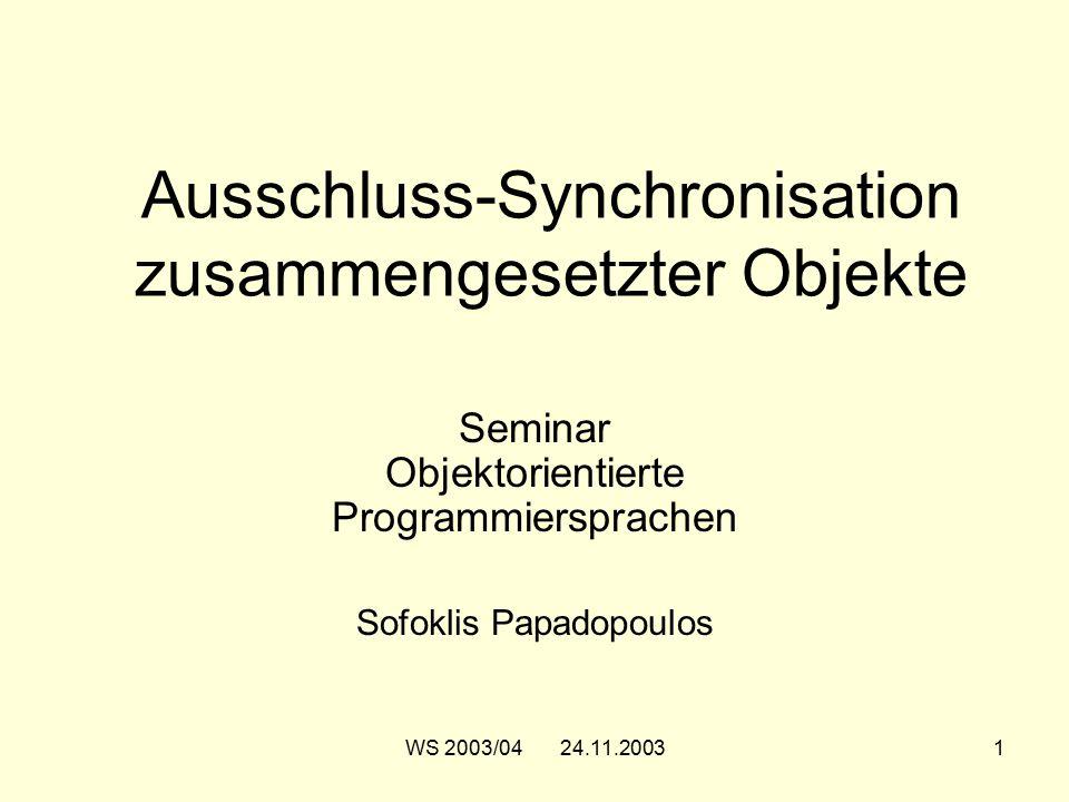 WS 2003/04 24.11.20031 Ausschluss-Synchronisation zusammengesetzter Objekte Seminar Objektorientierte Programmiersprachen Sofoklis Papadopoulos