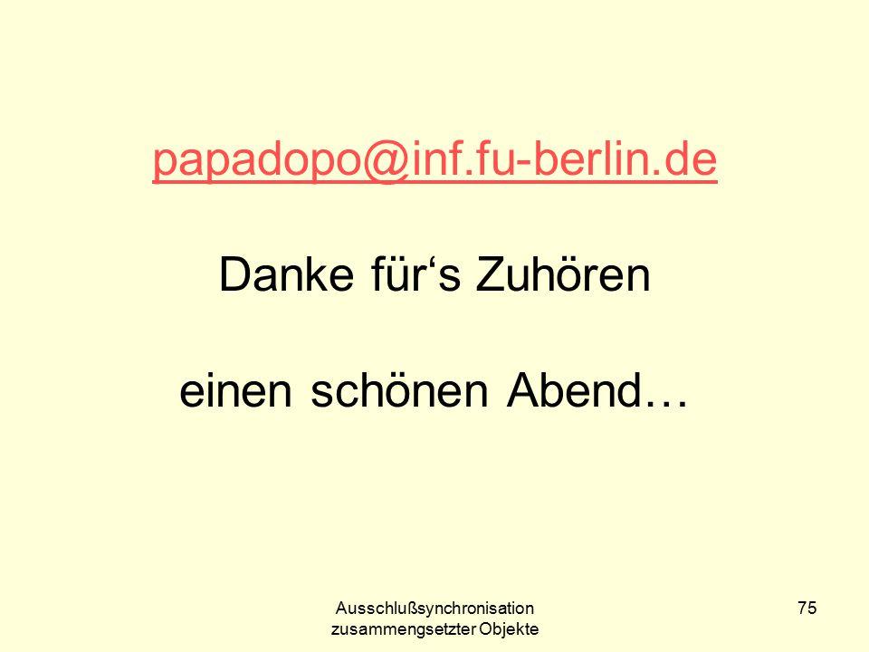 Ausschlußsynchronisation zusammengsetzter Objekte 75 papadopo@inf.fu-berlin.de papadopo@inf.fu-berlin.de Danke für's Zuhören einen schönen Abend…