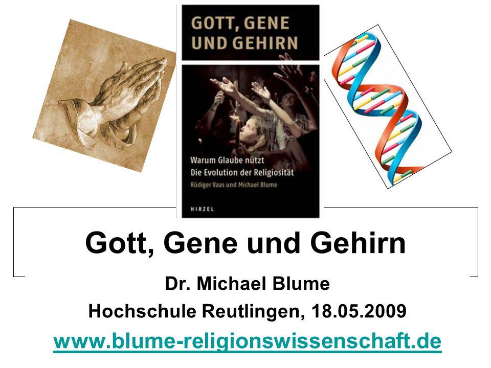 Gott, Gene und Gehirn Dr. Michael Blume Hochschule Reutlingen, 18.05.2009 www.blume-religionswissenschaft.de