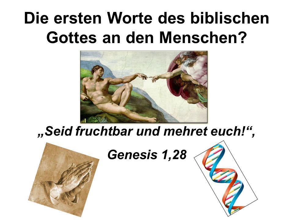 """Die ersten Worte des biblischen Gottes an den Menschen? """"Seid fruchtbar und mehret euch!"""", Genesis 1,28"""