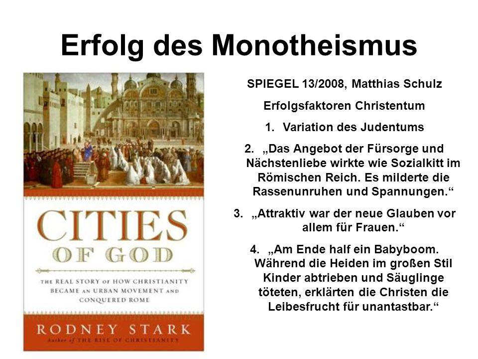 """Erfolg des Monotheismus SPIEGEL 13/2008, Matthias Schulz Erfolgsfaktoren Christentum 1.Variation des Judentums 2.""""Das Angebot der Fürsorge und Nächste"""
