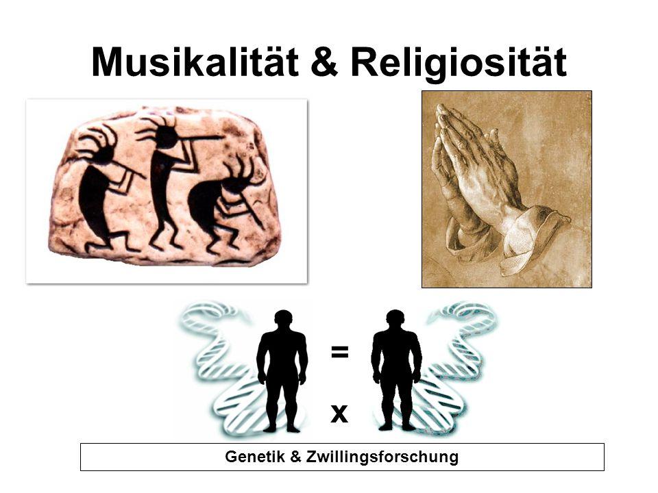 Musikalität & Religiosität =x=x Genetik & Zwillingsforschung