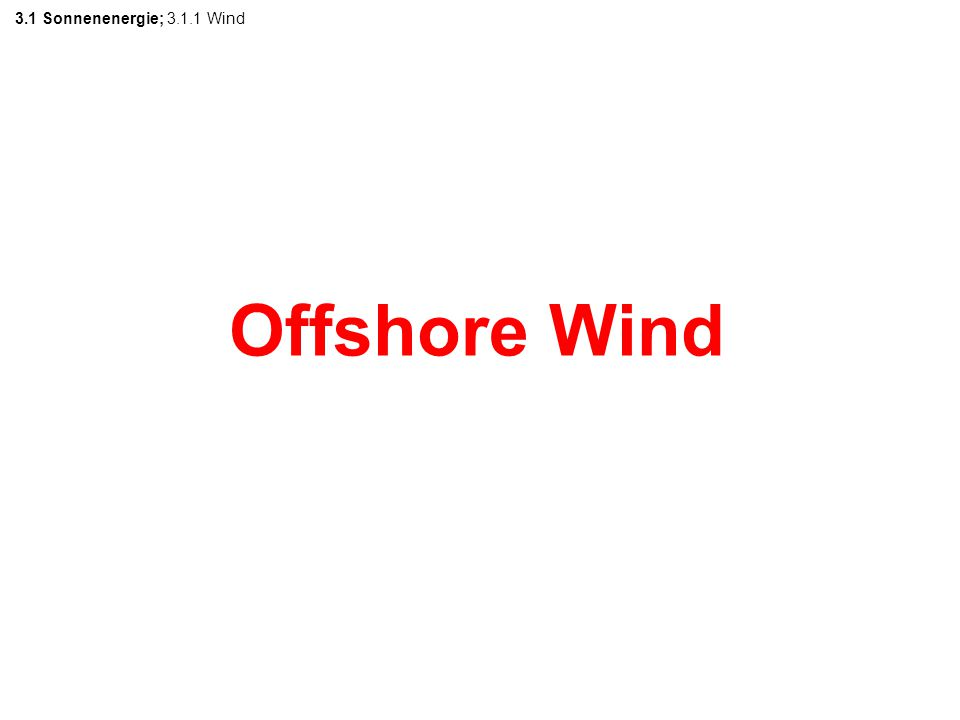 Offshore Wind 3.1 Sonnenenergie; 3.1.1 Wind