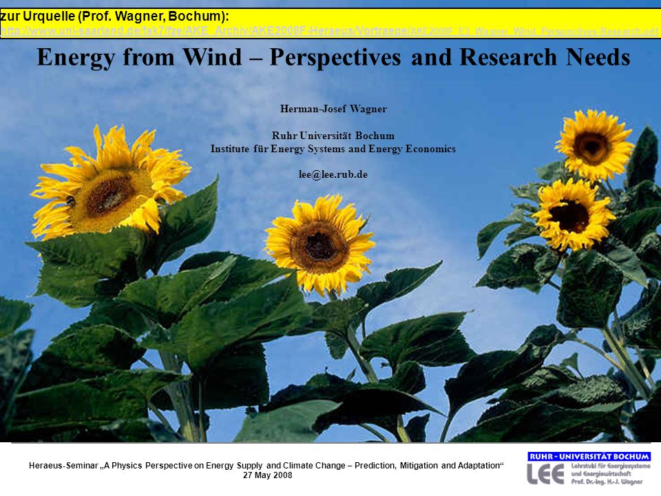 Energy from Wind – Perspectives and Research Needs Herman-Josef Wagner Ruhr Universität Bochum Institute für Energy Systems and Energy Economics lee@l