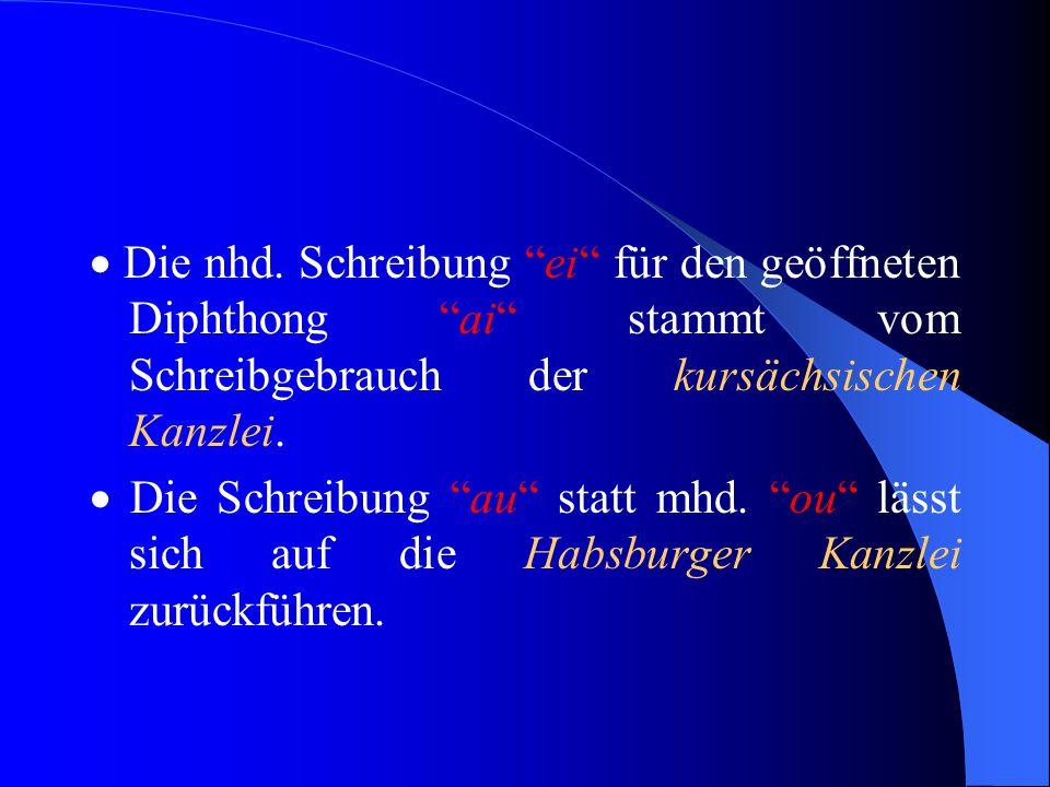  Bereits um 1300 gab es Schreibunterschiede. Gr. Heidelberger Liederhs.: leit – scheiden (Zürich) Weingartner Liederhs.: lait – schaiden (Konstanz)