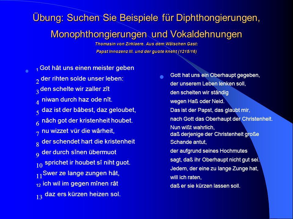 Dehnung, vor /r/ in geschlossener Silbe  vor r + Dental: vart- Fahrt, begirde- Begierde, harz- Harz  in einsilbigen Wörtern vor r: dar- dar, er- er