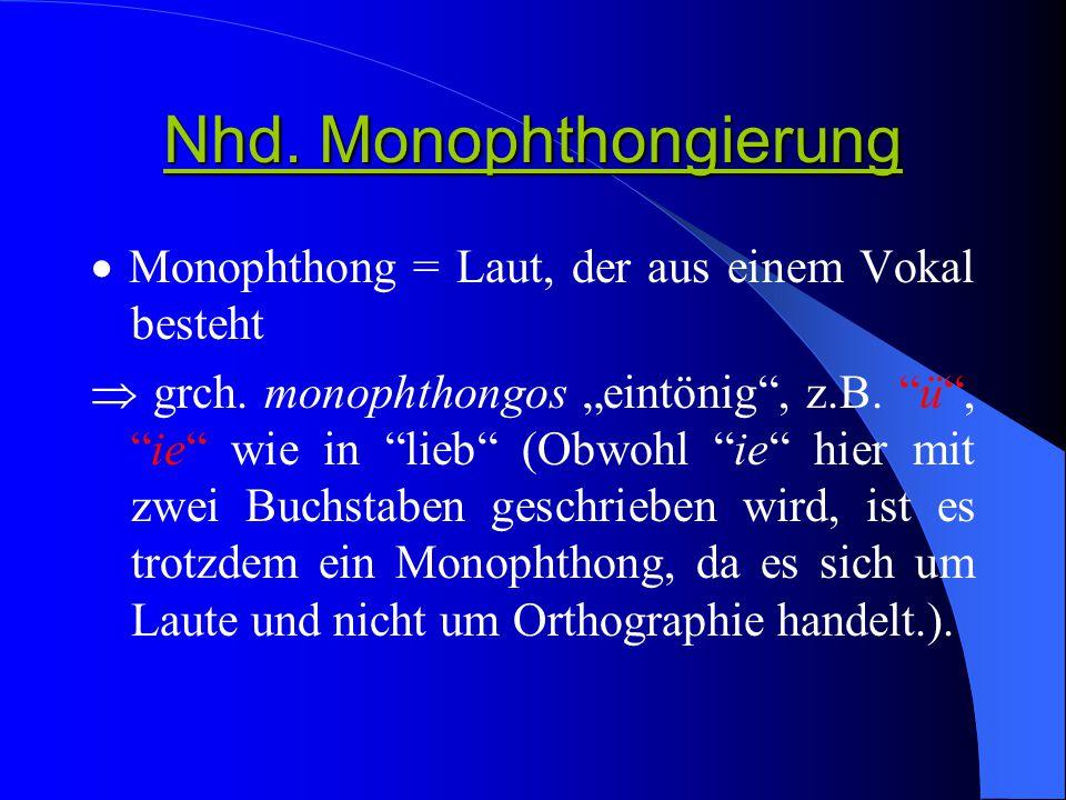 Nhd.Monophthongierung  Monophthong = Laut, der aus einem Vokal besteht  grch.