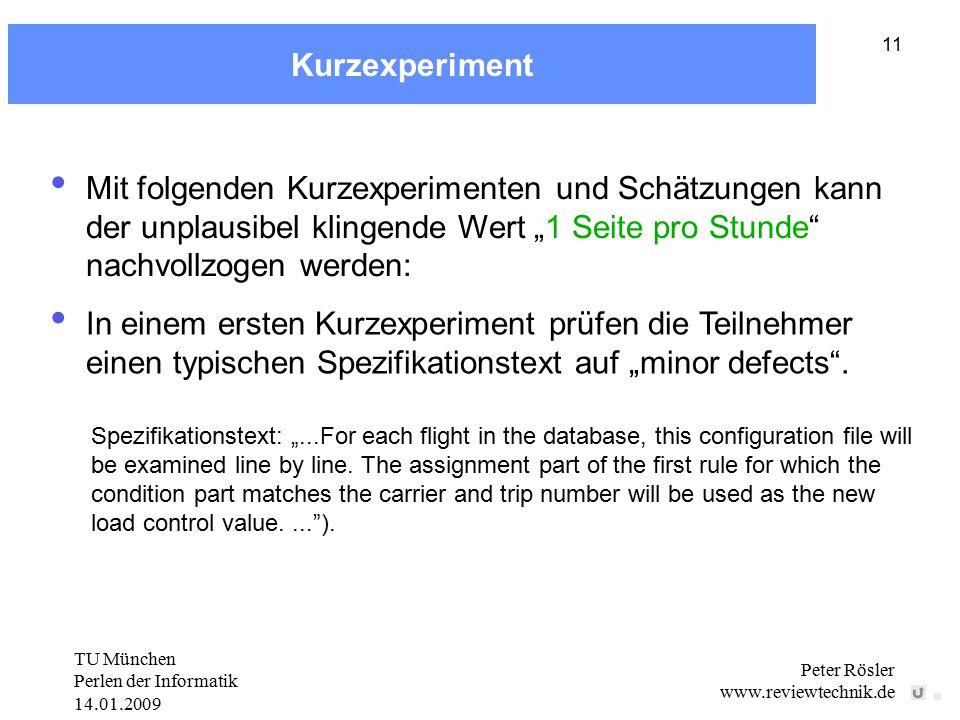 TU München Perlen der Informatik 14.01.2009 Peter Rösler www.reviewtechnik.de 11 Kurzexperiment Mit folgenden Kurzexperimenten und Schätzungen kann de