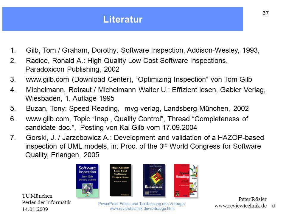 TU München Perlen der Informatik 14.01.2009 Peter Rösler www.reviewtechnik.de 37 Literatur 1. Gilb, Tom / Graham, Dorothy: Software Inspection, Addiso