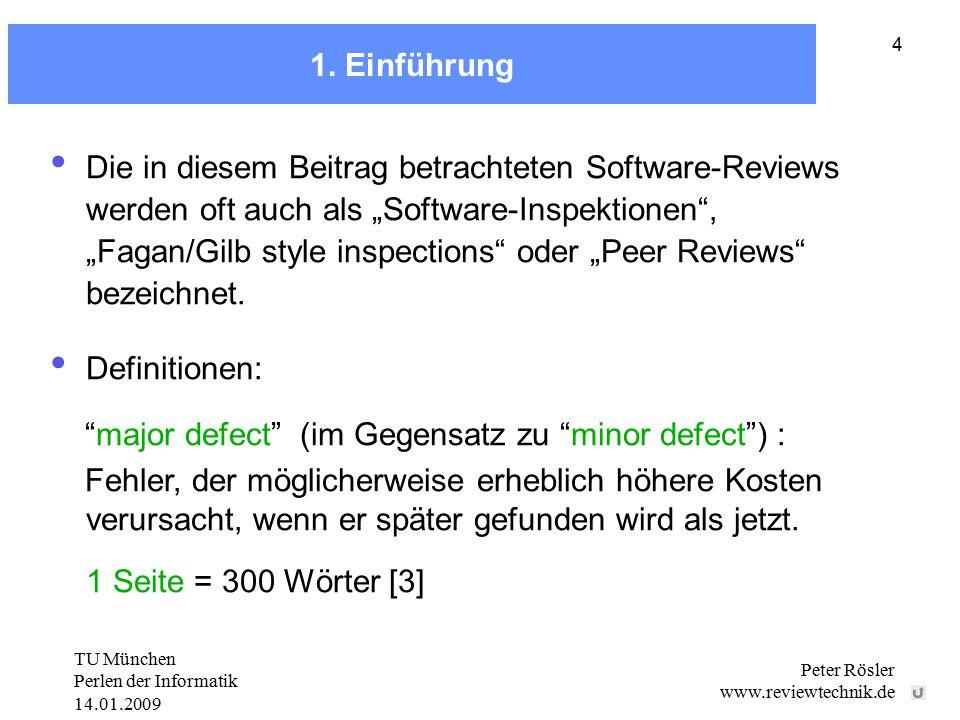 TU München Perlen der Informatik 14.01.2009 Peter Rösler www.reviewtechnik.de 4 1. Einführung Die in diesem Beitrag betrachteten Software-Reviews werd