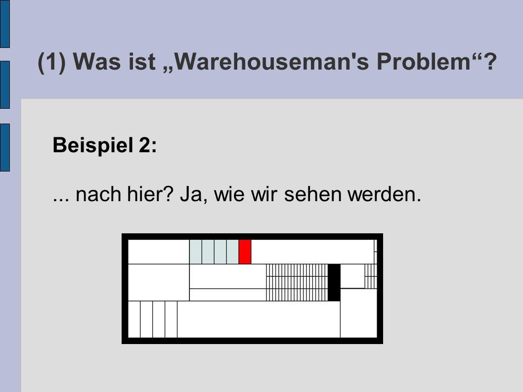 """(1) Was ist """"Warehouseman s Problem Beispiel 2:... nach hier Ja, wie wir sehen werden."""