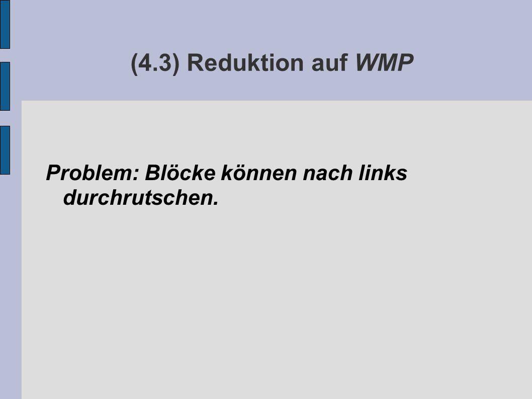 (4.3) Reduktion auf WMP Problem: Blöcke können nach links durchrutschen.